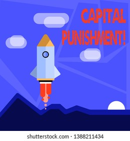 Word writing text Capital Punishment. Business concept for authorized killing of someone as punishment for a crime Colorful Spacecraft Shuttle Rocketship Launching for New Business Startup.