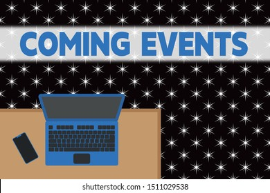 Word writing text Coming Events. Business concept for Happening soon Forthcoming Planned meet Upcoming In the Future Upper view office working place laptop lying wooden desk smartphone side.
