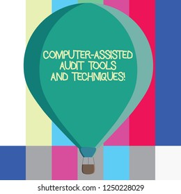 Word writing text Computer Assisted Audit Tools And Techniques. Business concept for Modern auditing applications Three toned Color Hot Air Balloon afloat with Basket Tied Hanging under it.