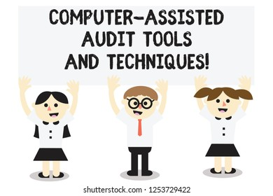 Word writing text Computer Assisted Audit Tools And Techniques. Business concept for Modern auditing applications Three School Kids with both Arms Raising upward are Singing Smiling Talking.