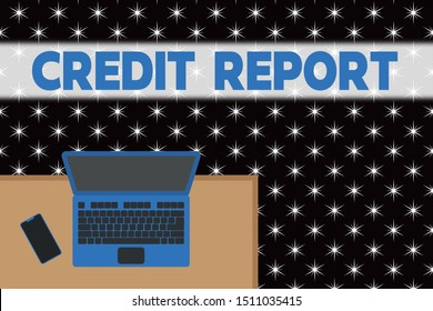 Word writing text Credit Report. Business concept for Borrowing Rap Sheet Bill and Dues Payment Score Debt History Upper view office working place laptop lying wooden desk smartphone side.