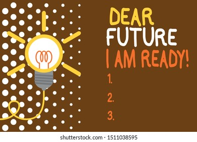 Word writing text Dear Future I Am Ready. Business concept for state action situation being fully prepared Big idea light bulb. Successful turning idea invention innovation. Startup.