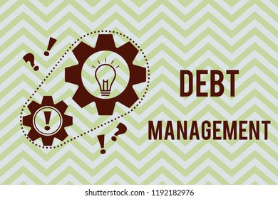 Word writing text Debt Management. Business concept for The formal agreement between a debtor and a creditor