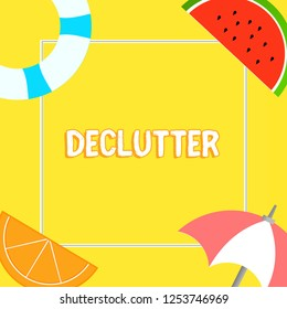 Word writing text Declutter. Business concept for remove unnecessary items from untidy or overcrowded place Things related to Summertime Beach items on four corners with center space.