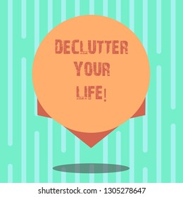 Word writing text Declutter Your Life. Business concept for remove unnecessary items from untidy overcrowded place Blank Color Circle Floating photo with Shadow and Design at the Edge.