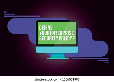 Word writing text Define Your Enterprise Security Policy. Business concept for Establish business safety controls Mounted Computer Monitor Blank Reflected Screen on Abstract Background.