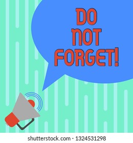 Word writing text Do Not Forget. Business concept for Have always in mind Remember important things Good memory Megaphone with Sound Volume Icon and Blank Color Speech Bubble photo.