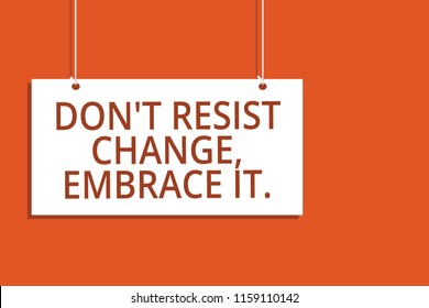 Word writing text Don t not Resist Change, Embrace It. Business concept for Be open to changes try new things positive Hanging board message communication open close sign orange background.
