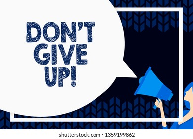 Word writing text Don T Give Up. Business concept for you should continue doing what you are good at Resist Huge Blank Speech Bubble Round Shape. Slim Woman Holding Colorful Megaphone.