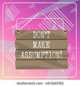 Word writing text Don T Make Assumption. Business concept for something that you assume to be case even without proof Hook Up Blank Sign Plate. Empty Wooden Signboard with Lope for Hang.