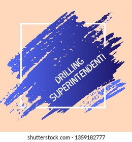 Word writing text Drilling Superintendent. Business concept for responsibilities of drilling program oil well Blue Tone Paint Inside Square Line Frame. Textured Smudges with Blank Space.