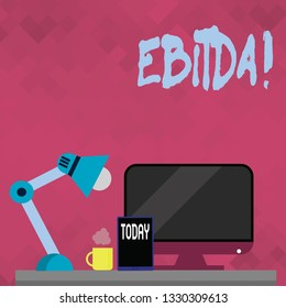 Word writing text Ebitda. Business concept for Earnings before tax is measured to evaluate company perforanalysisce.