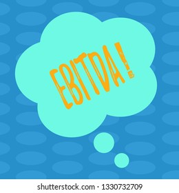 Word writing text Ebitda. Business concept for Earnings before tax is measured to evaluate company perforanalysisce Blank Color Floral Shape Thought Speech Bubble photo for Presentation Ads.