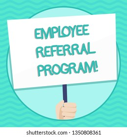 Word writing text Employee Referral Program. Business concept for Recommend right jobseeker share vacant job post Hand Holding Blank White Placard Supported by Handle for Social Awareness.
