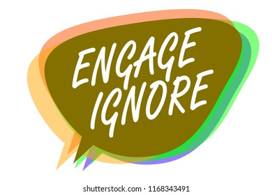Word writing text Engage Ignore. Business concept for Silent Treatment Manipulative Punishment Sulking Shunning Speech bubble idea message reminder shadows important intention saying.