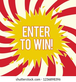 Word writing text Enter To Win. Business concept for Sweepstakes Trying the luck to earn the big prize Lottery