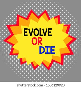 Word writing text Evolve Or Die. Business concept for Necessity of change grow adapt to continue living Survival Asymmetrical uneven shaped format pattern object outline multicolour design.