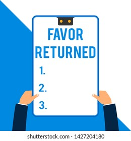 Word writing text Favor Returned. Business concept for Good deed for someone who has done a good deed for you Two executive male hands holding electronic device geometrical background.