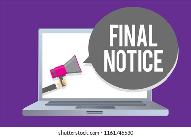 Word writing text Final Notice. Business concept for Formal Declaration or warning that action will be taken Man holding megaphone loudspeaker speech bubble message speaking loud.