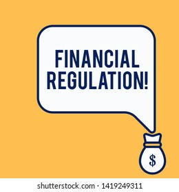 Word writing text Financial Regulation. Business concept for aim to Maintain the integrity of Finance System Isolated front view speech bubble pointing down dollar USD money bag icon.