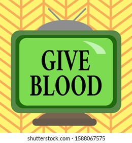 Word writing text Give Blood. Business concept for demonstrating voluntarily has blood drawn and used for transfusions Square rectangle old multicoloured painting television picture wood design.