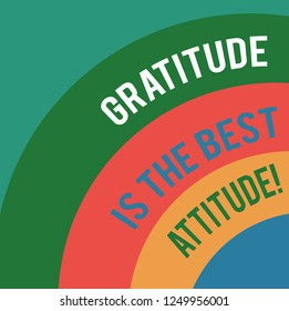 Word writing text Gratitude Is The Best Attitude. Business concept for Be thankful for everything you accomplish Layered Arc Multicolor Blank Copy Space for Poster Presentations Web Design.