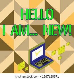 Word writing text Hello I Am New. Business concept for used as greeting or to begin telephone conversation Color Mail Envelopes around Laptop with Check Mark icon on Monitor Screen.