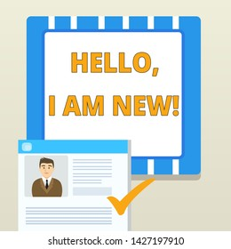 Word writing text Hello I Am New. Business concept for introducing oneself in a group as fresh worker or student Curriculum Vitae Resume of Young Male Candidate Marked by Colored Checkmark.