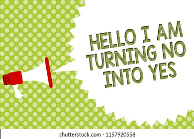 Word writing text Hello I Am Turning No Into Yes. Business concept for Persuasive Changing negative into positive Megaphone loudspeaker speech bubble message green background halftone.