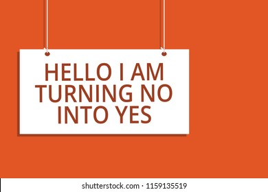 Word writing text Hello I Am Turning No Into Yes. Business concept for Persuasive Changing negative into positive Hanging board message communication open close sign orange background.