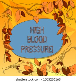 Word writing text High Blood Pressure. Business concept for force pushing against walls of your blood vessels Tree Branches Scattered with Leaves Surrounding Blank Color Text Space.