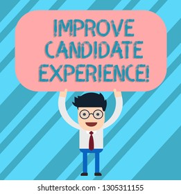 Word writing text Improve Candidate Experience. Business concept for Develop jobseekers feeling during recruitment Man Standing Holding Above his Head Blank Rectangular Colored Board.