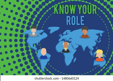 Word writing text Know Your Role. Business concept for end acting outside who you actually are Play your position Connection multiethnic persons all over world. Global business earth map.