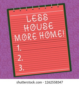 Word writing text Less House More Home. Business concept for Have a warm comfortable place to live with family love Lined Spiral Top Color Notepad photo on Watermark Printed Background.