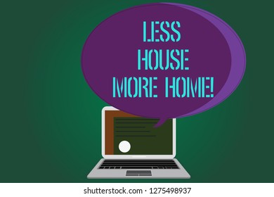 Word writing text Less House More Home. Business concept for Have a warm comfortable place to live with family love Certificate Layout on Laptop Screen and Blank Halftone Color Speech Bubble.