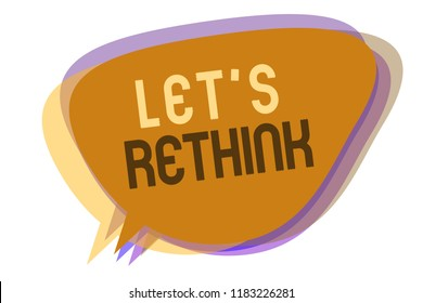 Word writing text Let s is Rethink. Business concept for an Afterthought To Remember Reconsider Reevaluate Speech bubble idea message reminder shadows important intention saying.