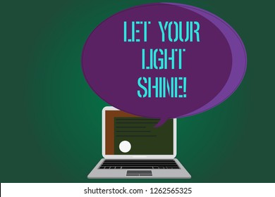 Word writing text Let Your Light Shine. Business concept for Always be brilliant inspiring fabulous positive Certificate Layout on Laptop Screen and Blank Halftone Color Speech Bubble.
