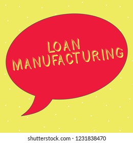 Word writing text Loan Manufacturing. Business concept for Bank Process to check Eligibility of the Borrower