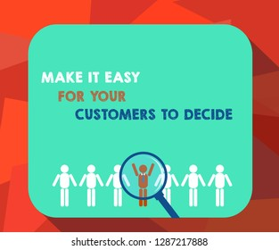 Word writing text Make It Easy For Your Customers To Decide. Business concept for Give clients good special options Magnifying Glass Over Chosen Man Figure Among the Hu analysis Dummies Line Up.