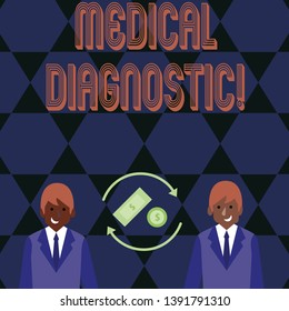 Word writing text Medical Diagnostic. Business concept for detection of diseases or other medical conditions Money in Dollar Currency Sign Inside Rotating Arrows Between Two Businessmen.