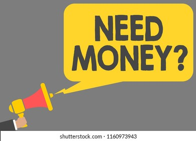 Word writing text Need Money question. Business concept for asking someone if he needs cash or bouns Get loan Man holding megaphone loudspeaker speech bubble message speaking loud.