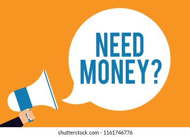 Word writing text Need Money question. Business concept for asking someone if he needs cash or bouns Get loan Man holding megaphone loudspeaker speech bubble screaming orange background.