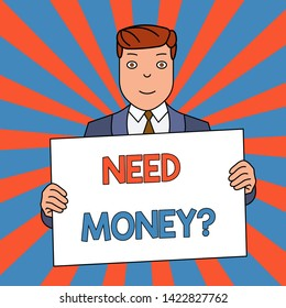 Word writing text Need Money Question. Business concept for asking someone if he needs cash or bouns Get loan Smiling Man Holding Formal Suit Big Blank Poster Board in Front of Himself.