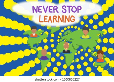 Word writing text Never Stop Learning. Business concept for Continue to Improve and Empower your Boundaries Connection multiethnic persons all over world. Global business earth map.