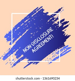 Word writing text Non Disclosure Agreement. Business concept for parties agree not disclose confidential information Blue Tone Paint Inside Square Line Frame. Textured Smudges with Blank Space.