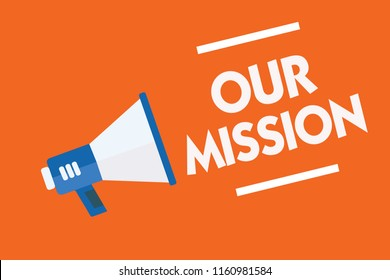 Word writing text Our Mission. Business concept for tasks or schedule we need to made them right in order success Megaphone loudspeaker orange background important message speaking loud.