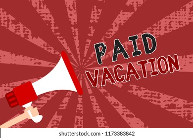 Word writing text Paid Vacation. Business concept for Sabbatical Weekend Off Holiday Time Off Benefits Man holding megaphone loudspeaker grunge red rays important messages.