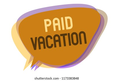 Word writing text Paid Vacation. Business concept for Sabbatical Weekend Off Holiday Time Off Benefits Speech bubble idea message reminder shadows important intention saying.