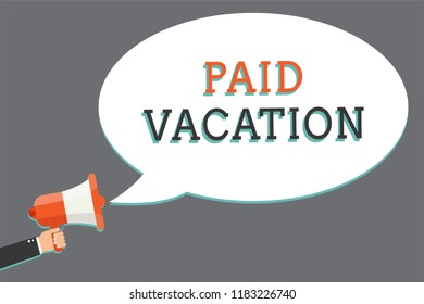 Word writing text Paid Vacation. Business concept for Sabbatical Weekend Off Holiday Time Off Benefits Man holding megaphone loudspeaker speech bubble message speaking loud.