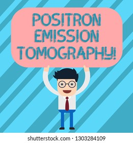 Word writing text Positron Emission Tomography. Business concept for Nuclear medicine functional imaging technique Man Standing Holding Above his Head Blank Rectangular Colored Board.